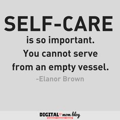 Self care is so important. You cannot serve from an empty vessel. - Elanor Brown Inspirations for Moms Inspirational mom quotes - the best quotes for moms. Bad Mom Quotes, Happy Mother Day Quotes, Quotes To Live By, Care Quotes, Quotes Quotes, Motivational Quotes, Success Words, Lessons Learned In Life, Life Lessons