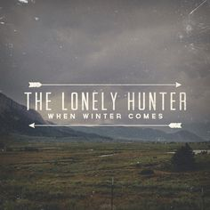 The Lonely Hunter | When Winter Comes