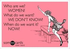 The truth about women. #someecards