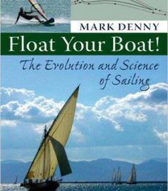 Mark Denny - Float Your Boat!: The Evolution And Science Of Sailing PDF