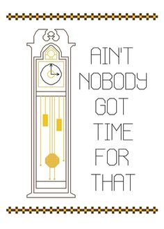 Cross Stitch Pattern -- Ain't Nobody Got Time for That with grandfather clock