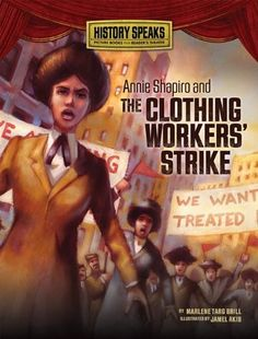 Annie Shapiro and the Clothing Workers' Strike -- account of teen-aged Annie Shapiro's involvement in the 1910 clothing workers' strike in Chicago that grew to be 40,000 workers strong