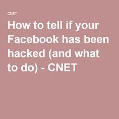 ​How to tell if your Facebook has been hacked (and what to do) - CNET