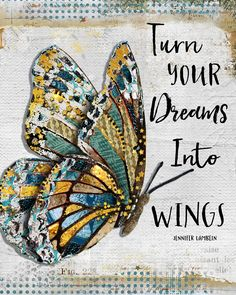 Turn Your Dreams Into Wings Art Print by Jennifer Lambein for Textured Home. Butterfly Quotes, Butterfly Art, Art Quotes, Inspirational Quotes, Butterfly Wallpaper, Heart Art, Beautiful Butterflies, Beautiful Words, Wings