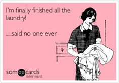 I'm finally finished all the laundry! .....said no one ever.