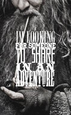 Oh oh! I'll share an adventure! Pick me, I love adventures! :) Gandalf the Grey, The Hobbit: An Unexpected Journey