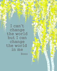 Change the world by just being you honey.