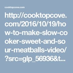 http://cooktopcove.com/2016/10/19/how-to-make-slow-cooker-sweet-and-sour-meatballs-video/?src=glp_56936&t=syn