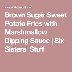 Brown Sugar Sweet Potato Fries with Marshmallow Dipping Sauce | Six Sisters' Stuff