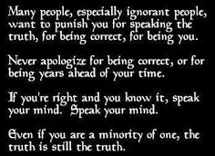 Even if you are a minority of one, the Truth is still the Truth.