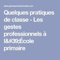 Quelques pratiques de classe - Les gestes professionnels à l'École primaire