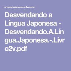 Desvendando a Língua Japonesa - Desvendando.A.Língua.Japonesa.-.Livro2v.pdf