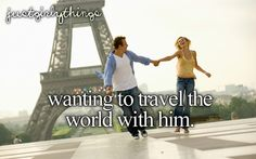 travel the world with him <3