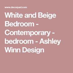 White and Beige Bedroom - Contemporary - bedroom - Ashley Winn Design