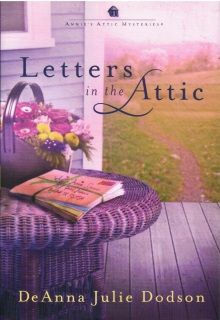 Letters In The Attic Annie's Attic Mysteries By DeAnna Julie Dodson (2010) Hardcover Book 4 | When Annie finds a bundle of old letters in the attic of Grey Gables, she feels a rush of nostalgia for the days she spent in Stony Point as a child, and for her best childhood friend Susan Morris. Annie had saved these letters and brought them back to Stony Point to share with Susan, but where is Susan now? | $4.99
