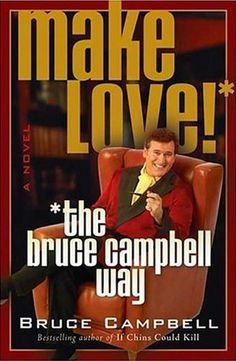 Make Love! The Bruce Campbell Way by Bruce Campbell. This is a book you can judge by the cover, it's exactly as awesome as it promises to be.