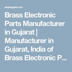 Brass Electronic Parts Manufacturer in Gujarat | Manufacturer in Gujarat, India of Brass Electronic Parts