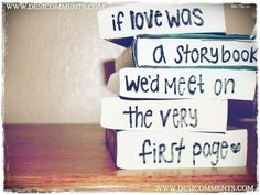If love was a story book we'd meet on the very first page