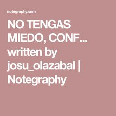 NO TENGAS MIEDO, CONF... written by josu_olazabal | Notegraphy