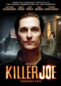 With Matthew McConaughey, Emile Hirsch, Juno Temple, Thomas Haden Church. When a debt puts a young man's life in danger, he turns to putting a hit out on his evil mother in order to collect the insurance. Netflix Movies To Watch, Movie To Watch List, Movies Showing, Movies And Tv Shows, Killer Joe, Cinema Posters, Movie Posters, Gina Gershon, Movies