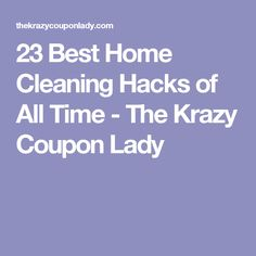 23 Best Home Cleaning Hacks of All Time - The Krazy Coupon Lady