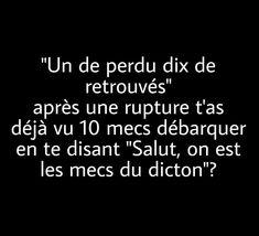"""Un de #perdu #dix de retrouvé , après une #rupture t'as déjà vu 10 #mecs débarquer en te disant """"#salut on est les mecs du #dicton """""""