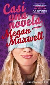 Hogar y vida cotidiana: Reseña de Casi una novela de Megan Maxwell