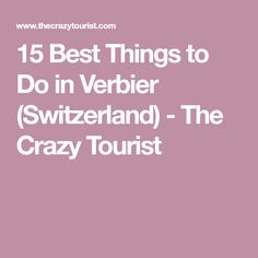 15 Best Things to Do in Verbier (Switzerland) - The Crazy Tourist