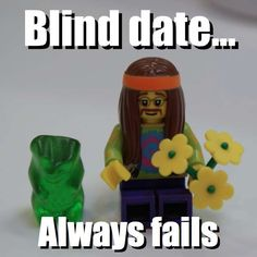 Blind date... - Always fails via brickmeme.com