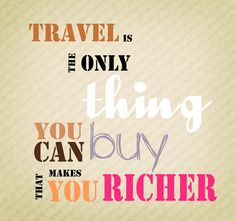 Travel enriches your life.