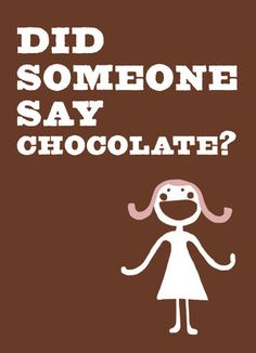 "I do this when I'm not paying attention to the conversation and then someone says ""chocolate"""