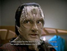 """i always hope for the best. experience, unfortunately, has taught me to expect the worst."" - elim garak"