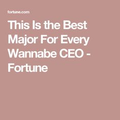 This Is the Best Major For Every Wannabe CEO - Fortune