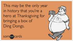 This may be the only year in history that you're a hero at Thanksgiving for bringing a box of Ding Dongs.