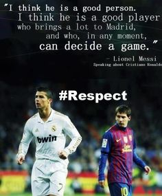 Messi on Ronaldo. Messi is very respectful and kind.