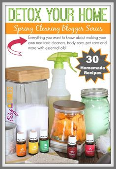 Detox Your Home   Spring Cleaning Blogger Series with 30 Homemade Recipes for household cleaner, personal care and pet care!