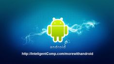 INTELLIGENT COMPUTING: 7 Ways to use your Android more than Mobile