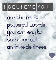 I Believe You- the most powerful words a person with an invisible illness longs to hear