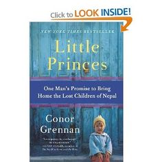 Really Compelling  Little Princes: One Man's Promise to Bring Home the Lost Children of Nepal: Amazon.ca: Conor Grennan: Books