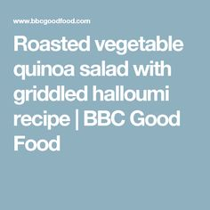 Roasted vegetable quinoa salad with griddled halloumi recipe | BBC Good Food