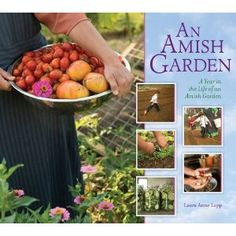 An Amish Garden: A Year in the Life of an Amish Garden by Laura Anne Lapp Nov 2013