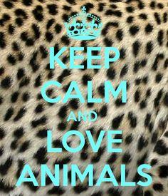 Keep Calm and Love Animals | KEEP CALM AND LOVE ANIMALS