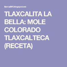 TLAXCALITA LA BELLA: MOLE COLORADO TLAXCALTECA (RECETA) Mole, Carne, Bella, Colorado, Mexican Meals, Cooking, Hipster Stuff, Mole Sauce, Aspen Colorado