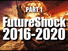 FUTURESHOCK 2016-2020: Your Life Is About To Change! Part 1  posted by THE LAST DAY