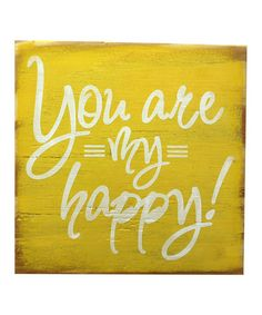 'You Are My Happy' Wood Sign by 13Pumpkins on #zulily