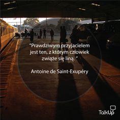 """""""Prawdziwym przyjacielem jest ten z którym człowiek zwiąże się liną""""  - Antoine de Saint-Exupéry"""