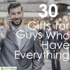 30 Gift Ideas For Guys Who Have Everything Men Uniquegifts Giftguide Gifting