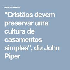 """""""Cristãos devem preservar uma cultura de casamentos simples"""", diz John Piper"""