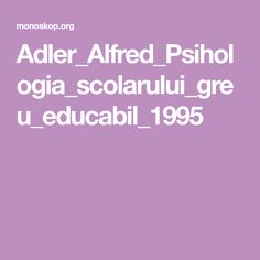 Adler_Alfred_Psihologia_scolarului_greu_educabil_1995