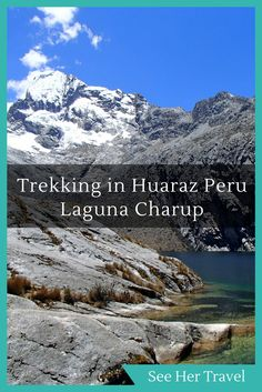 Trekking in Huaraz Peru is some of the best in South America, affording trekkers with amazing views, accessible trails, and top quality hiking trails. One of the Best places to hike in Peru, the Cordillera Blanca range gets you into the mountains in Peru to Laguna Charup and into the clouds!